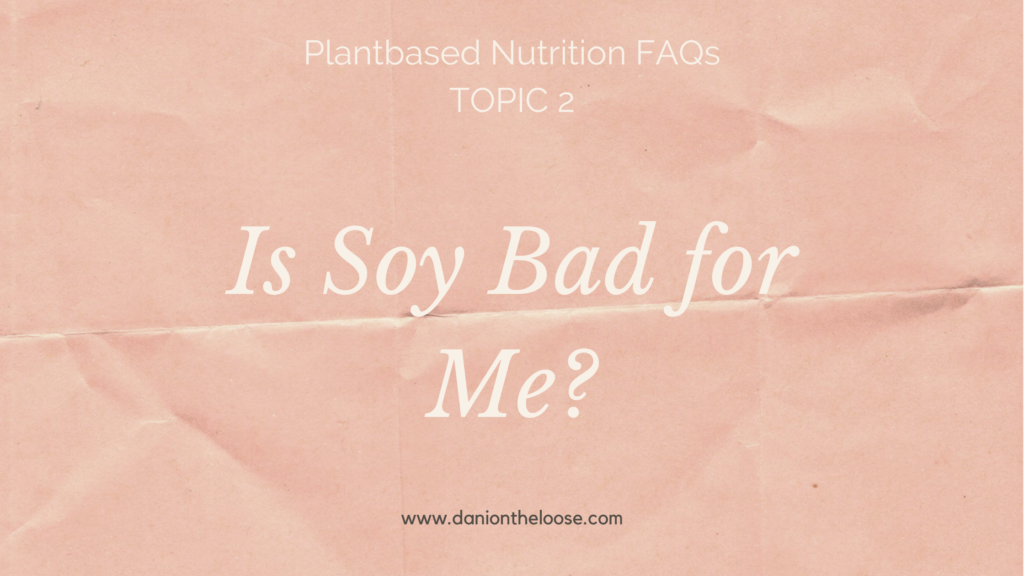 is-soy-bad-plantbased-nutrition-dani-on-the-loose