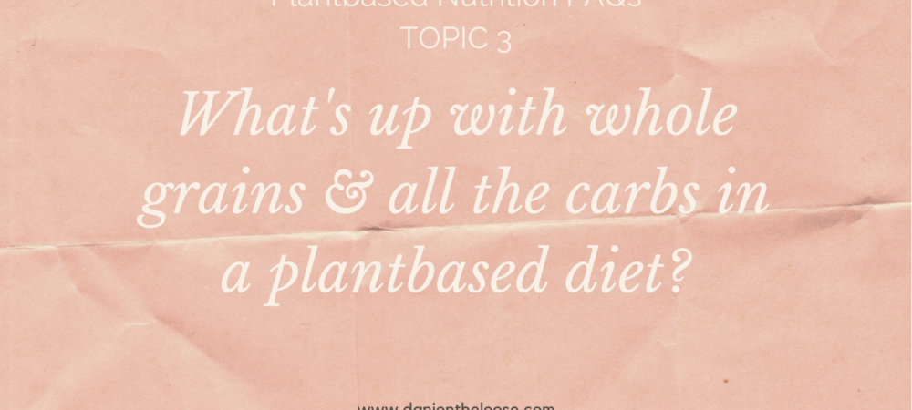 Whole Grains & High Carbs On A Plantbased Diet